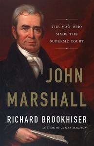 John Marshall: The Man Who Made the Supreme Court [Hardcover]